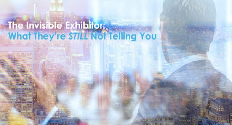 Invisible Exhibitor: What They're Still Not Telling You